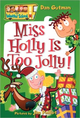 Miss Holly Is Too Jolly! (My Weird School Series #14)