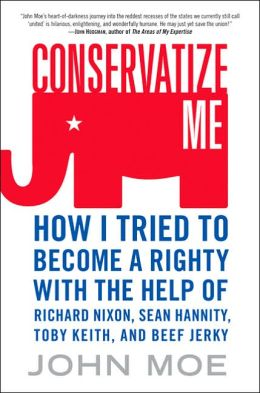 Conservatize Me: How I Tried to Become a Righty with the Help of Richard Nixon, Ann Coulter, Toby Keith, and Beef Jerky