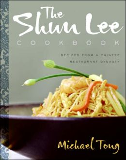 Shun Lee Cookbook: Recipes from a Chinese Restaurant Dynasty