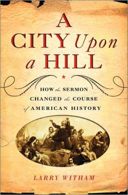 City Upon a Hill: How Sermons Changed the Course of American History