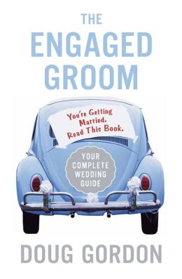 The Engaged Groom: You're Getting Married. Read This Book