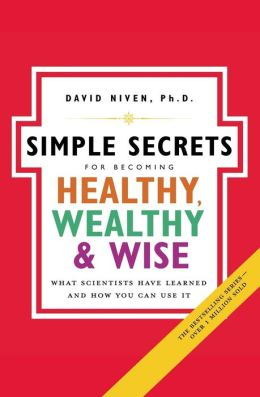 Simple Secrets for Becoming Healthy, Wealthy, and Wise: What Scientists Have Learned and How You Can Use It