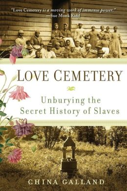 Love Cemetery: Unburying the Secret History of Slaves