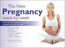 New Pregnancy Week-by-Week: Understand the Changes and Chart the Progress of You and Your Baby