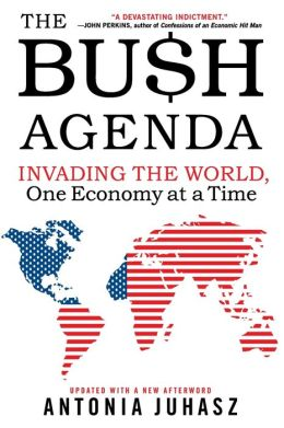 Bush Agenda: Invading the World, One Economy at a Time