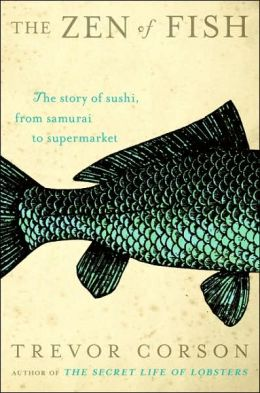 Zen of Fish : The Story of Sushi, from Samurai to Supermarket