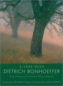 Year with Dietrich Bonhoeffer: Daily Meditations from His Letters, Writings and Sermons