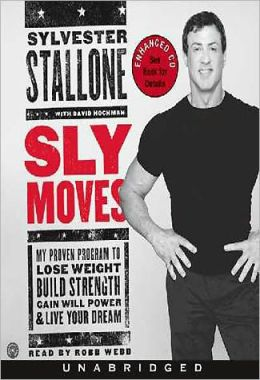 Sly Moves: My Proven Program to Lose Weight, Build Strength, Gain Will Power & Live your Dream