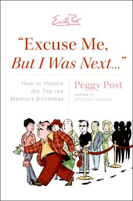 Excuse Me, But I Was Next...:How to Handle the Top 100 Manners Dilemmas