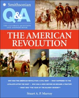 Smithsonian Q & A: The American Revolution: The Ultimate Question & Answer Book