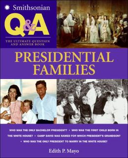 Smithsonian Q & A: Presidential Families: The Ultimate Question & Answer Book