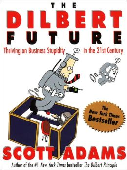 Dilbert Future: Thriving on Stupidity in the 21st Century
