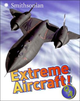 Extreme Aircraft (Smithsonian Q & A Series)