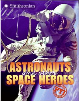 Astronauts and Other Space Heroes (Smithsonian Institution Series)