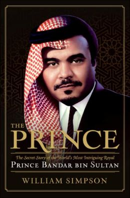 Prince: The Secret Story of the World's Most Intriguing Royal, Prince Bandar bin Sultan