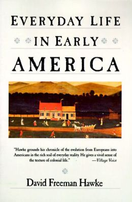 Everyday Life in Early America (Everyday Life in America Series)
