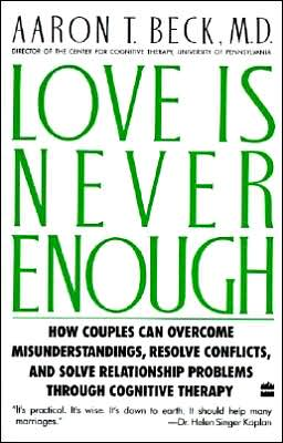 Love Is Never Enough: How couples can overcome misunderstandings, resolve conflicts, and solve relationship problems through cognitive therapy.