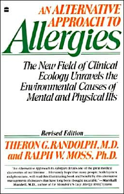 An Alternative Approach to Allergies: The New Field of Clinical Ecology Unravels the Environmental Causes of Mental and Physical Ills