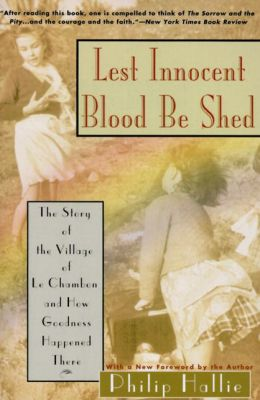 Lest Innocent Blood Be Shed: The Story of the Village of le Chambon and How Goodness Happened