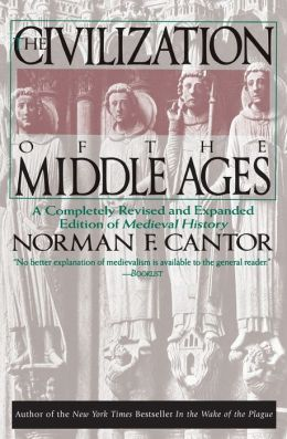 The Civilization of the Middle Ages: A Completely Revised and Expanded Edition of Medieval History Norman F. Cantor