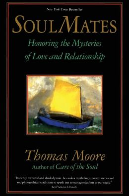 Soul Mates: Honoring the Mysteries of Love and Relationship