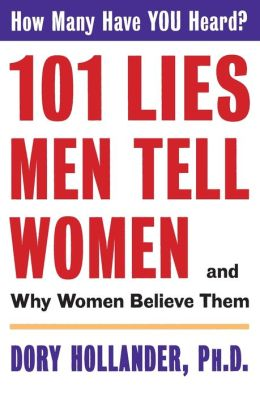 101 Lies Men Tell Women -- And Why Women Believe Them