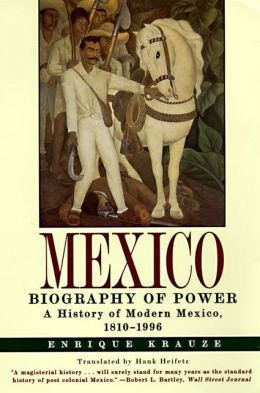 Mexico: Biography of Power - A History of Modern Mexico, 1810-1996