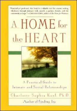 Home for the Heart: A Practical Guide to Intimate and Social Relationships