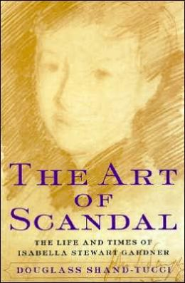 Art of Scandal: The Life and Times of Isabella Stewart Gardner