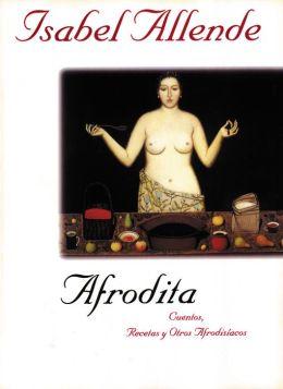 Afrodita: Cuentos, recetas y otros afrodisiacos (Aphrodite: A Memoir of the Senses)