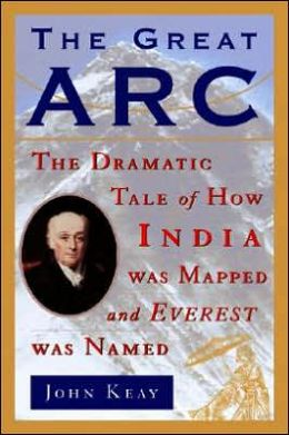 Great Arc: The Dramatic Tale of How India Was Mapped and Everest Was Named