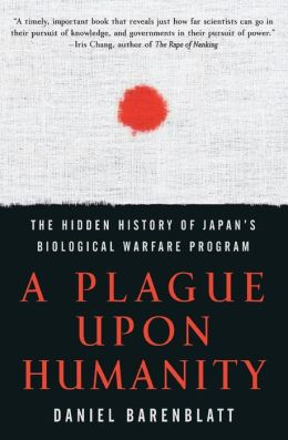 Plague upon Humanity: The Hidden History of Japan's Biological Warfare Program