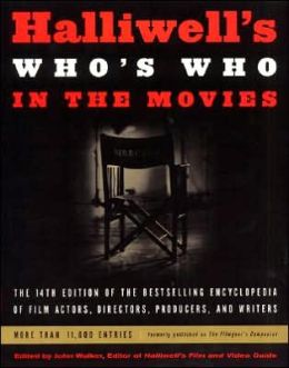 Halliwell's Who's Who in the Movies: An Encyclopedia of Film Actors, Directors, Producers, and Writers