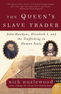 Queen's Slave Trader: John Hawkyns, Elizabeth I, and the Trafficking in Human Souls (P.S. Series)