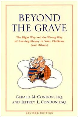 Beyond the Grave Revised Edition: The Right Way and the Wrong Way of Leaving Money to Your Children (and Others)