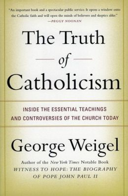 Truth of Catholicism: Inside the Essential Teachings and Controversies of the Church Today