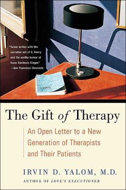Gift of Therapy: An Open Letter to a New Generation of Therapists and Their Patients