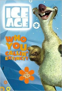 Ice Age: Who You Callin' Extinct?: The Coolest Joke Book Ever!