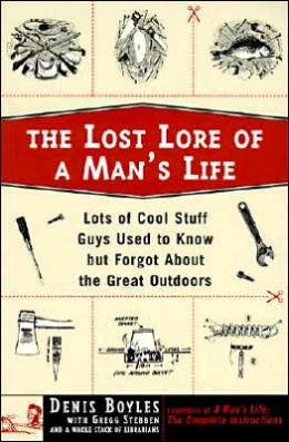 Lost Lore of a Man's Life: Lots of Stuff Guys Used to Know but Forgot about the Great Outdoors