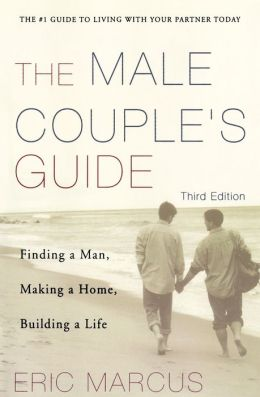 Male Couple's Guide: Finding a Man, Making a Home, Building a Life