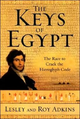 Keys of Egypt: The Race to Crack the Hieroglyph Code
