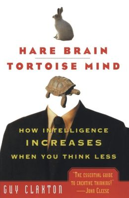 Hare Brain, Tortoise Mind: How Intelligence Increases When You Think Less