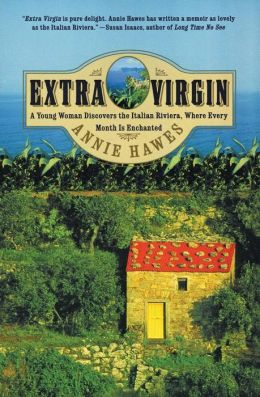 Extra Virgin: A Young Woman Discovers the Italian Riviera, Where Every Month Is Enchanted Annie Hawes