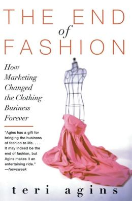 End of Fashion: How Marketing Changed the Clothing Business Forever