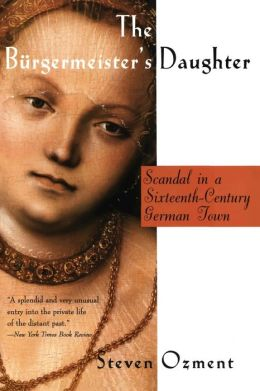 Burgermeister's Daughter: Scandal in a Sixteenth-Century German Town