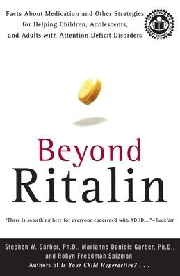 Beyond Ritalin: Facts about Medication and Other Strategies for Helping Children, Adolescents and Adults with Attention Deficit Disorders