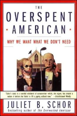 Overspent American: Why We Want What We Don?t Need