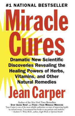 Miracle Cures : Dramatic New Scientific Discoveries Revealing the Healing Powers of Herbs, Vitamins, and Other Natural Remedies