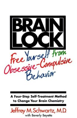 Brain Lock: Free Yourself from Obsessive Compulsive Behavior