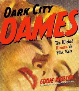 Dark City Dames: The Wicked Women of Film Noir